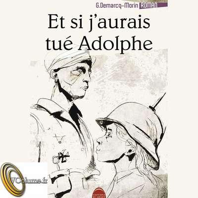 Et si jaurais tué Adolphe [French Edition] Audiobook, by Gérard Dermarcq-Morin