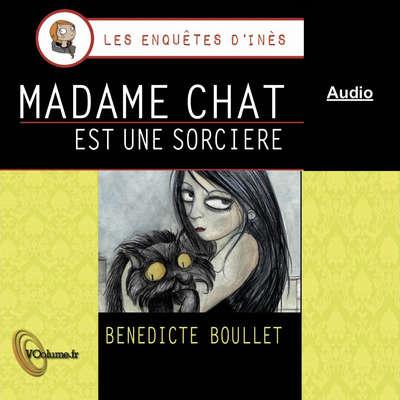 Madame Chat est une sorcière - Les enquêtes dInès (audio seul) [French Edition] Audiobook, by Bénédicte Boullet