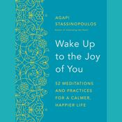 Wake Up to the Joy of You: 52 Meditations and Practices for a Calmer, Happier Life Audiobook, by Agapi Stassinopoulos