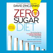 Zero Sugar Diet: The 14-Day Plan to Flatten Your Belly, Crush Cravings, and Help Keep You Lean for Life, by David Zinczenko, Stephen Perrine
