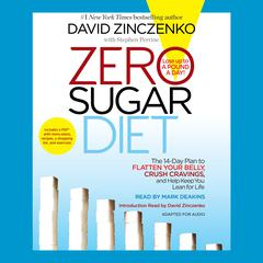 Zero Sugar Diet: The 14-Day Plan to Flatten Your Belly, Crush Cravings, and Help Keep You Lean for Life Audiobook, by David Zinczenko, Stephen Perrine