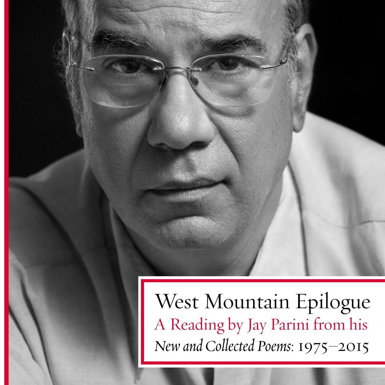 Printable West Mountain Epilogue: A Reading by Jay Parini from His New and Collected Poems: 1975–2015 Audiobook Cover Art