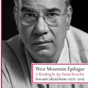 West Mountain Epilogue: A Reading by Jay Parini from His New and Collected Poems: 1975–2015, by Jay Parini