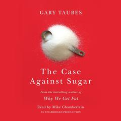 The Case Against Sugar Audiobook, by Gary Taubes