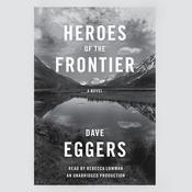 Heroes of the Frontier, by Dave Eggers