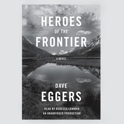 Heroes of the Frontier Audiobook, by Dave Eggers