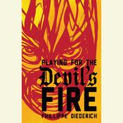 Playing for the Devils Fire Audiobook, by Phillippe Diederich