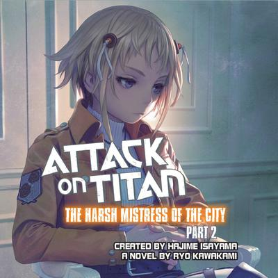 Attack on Titan: The Harsh Mistress of the City, Part 2 Audiobook, by Ryo Kawakami