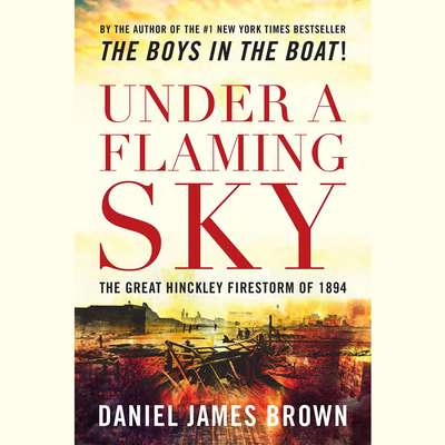Under a Flaming Sky: The Great Hinckley Firestorm of 1894 Audiobook, by