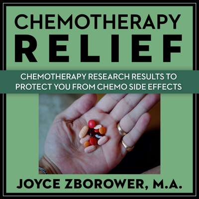 Chemotherapy Relief: Chemotherapy Research Results to Protect You From Chemo Side Effects Audiobook, by Joyce Zborower