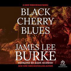 Black Cherry Blues: A Dave Robicheaux Novel Audiobook, by James Lee Burke