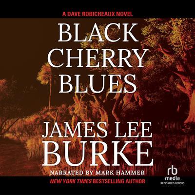 Black Cherry Blues: A Dave Robicheaux Novel Audiobook, by
