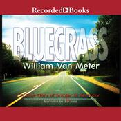 Bluegrass: A True Story of Murder in Kentucky Audiobook, by William Van Meter