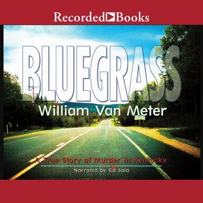 Bluegrass: A True Story of Murder in Kentucky Audiobook, by William Van Meter