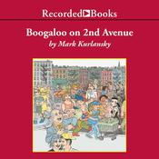 Boogaloo on 2nd Avenue: A Novel of Pastry, Guilt, and Music Audiobook, by Mark Kurlansky