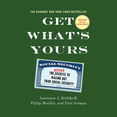 Get Whats Yours - Revised & Updated: The Secrets to Maxing Out Your Social Security Audiobook, by Laurence J. Kotlikoff, Paul Solman, Philip Moeller