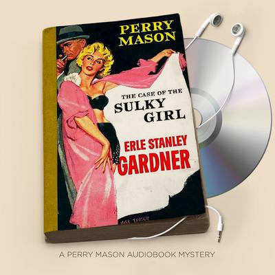 The Case of the Sulky Girl Audiobook, by Erle Stanley Gardner