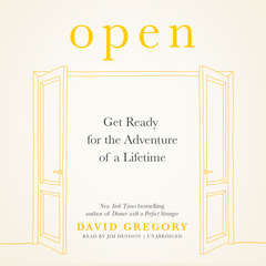 Open: Get Ready for the Adventure of a Lifetime Audiobook, by David Gregory