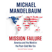 Mission Failure: America and the World in the Post–Cold War Era Audiobook, by Michael Mandelbaum