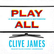 Play All: A Bingewatcher's Notebook, by Clive James
