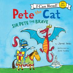 Pete the Cat: Sir Pete the Brave Audiobook, by James Dean