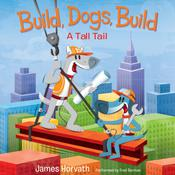 Build, Dogs, Build: A Tall Tail, by James Horvath