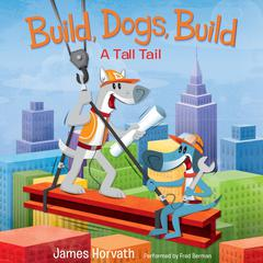 Build, Dogs, Build: A Tall Tail Audiobook, by James Horvath