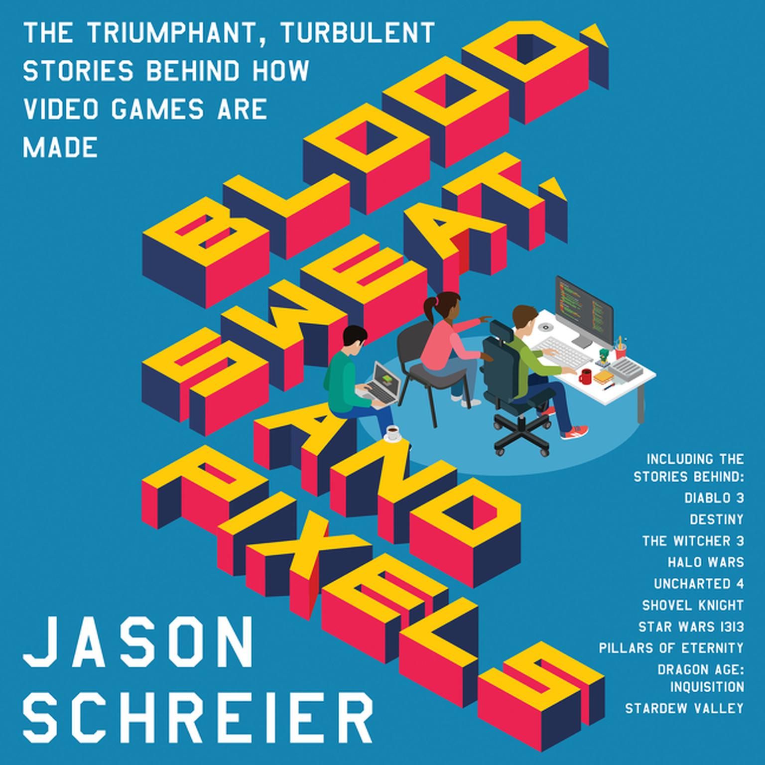 Printable Blood, Sweat, and Pixels: The Triumphant, Turbulent Stories Behind How Video Games Are Made Audiobook Cover Art