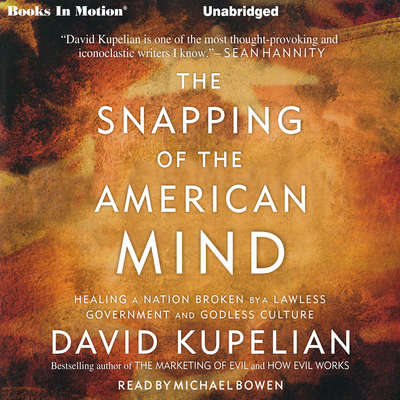 The Snapping of the American Mind: Healing a Nation Broken by a Lawless Government and Godless Culture Audiobook, by David Kupelian