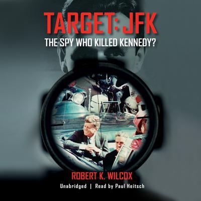 Target: JFK: The Spy Who Killed Kennedy? Audiobook, by Robert K. Wilcox