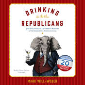 Drinking with the Republicans: The Politically Incorrect History of Conservative Concoctions Audiobook, by Mark Will-Weber