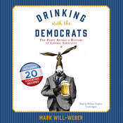 Drinking with the Democrats: The Party Animal's History of Liberal Libations Audiobook, by Mark Will-Weber