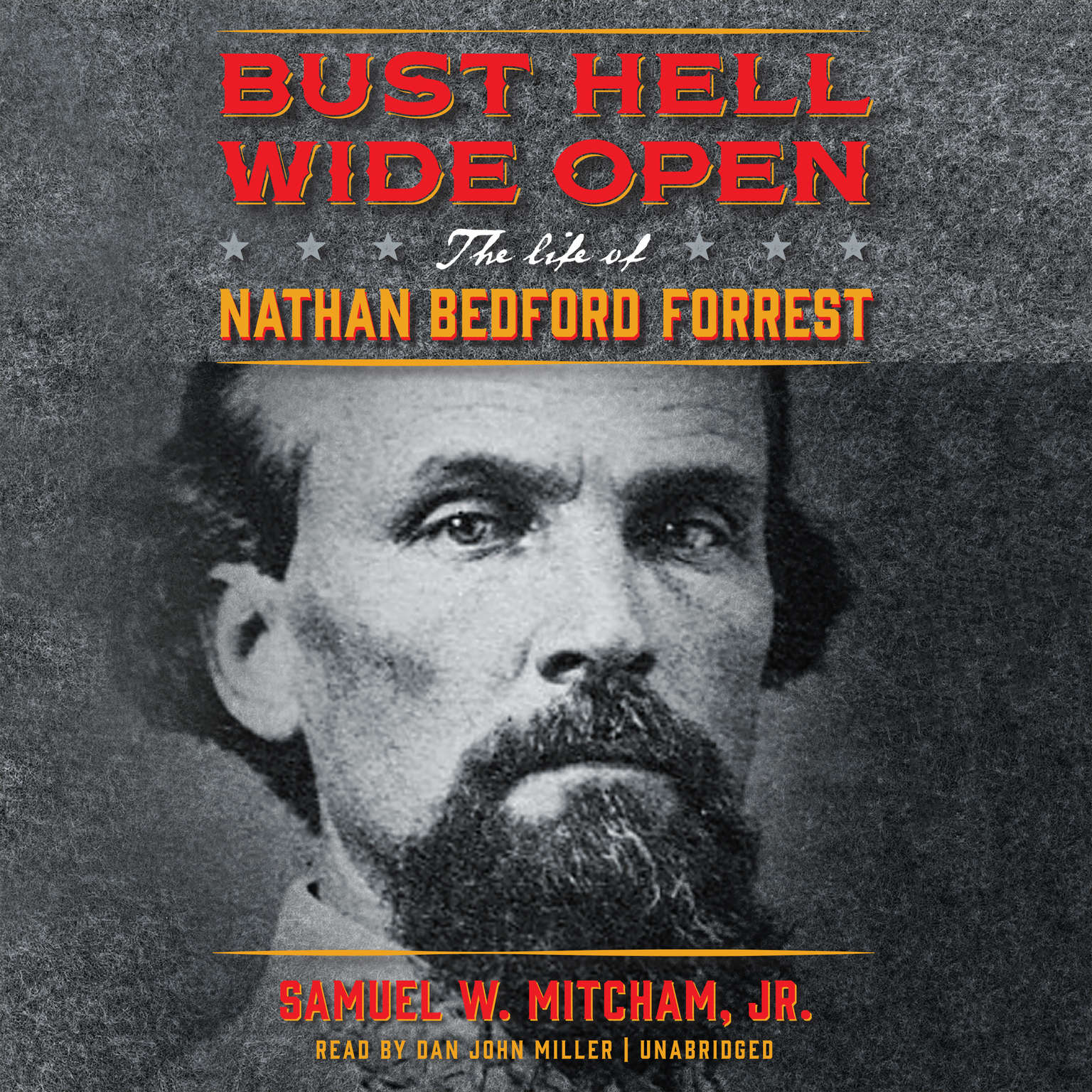 Printable Bust Hell Wide Open: The Life of Nathan Bedford Forrest Audiobook Cover Art