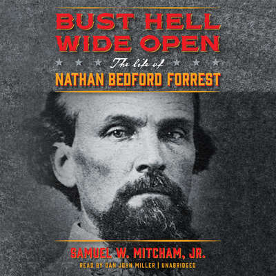 Bust Hell Wide Open: The Life of Nathan Bedford Forrest Audiobook, by Samuel W. Mitcham