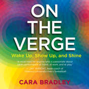 On the Verge: Wake Up, Show Up, and Shine Audiobook, by Cara Bradley