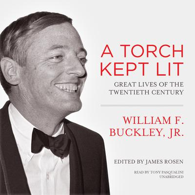 A Torch Kept Lit: Great Lives of the Twentieth Century Audiobook, by William F. Buckley
