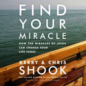 Find Your Miracle: How the Miracles of Jesus Can Change Your Life Today, by Kerry Shook, Chris Shook