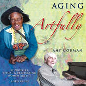 Aging Artfully: 12 Profiles of Visual and Performing Women Artists 85–105 Audiobook, by Amy Gorman