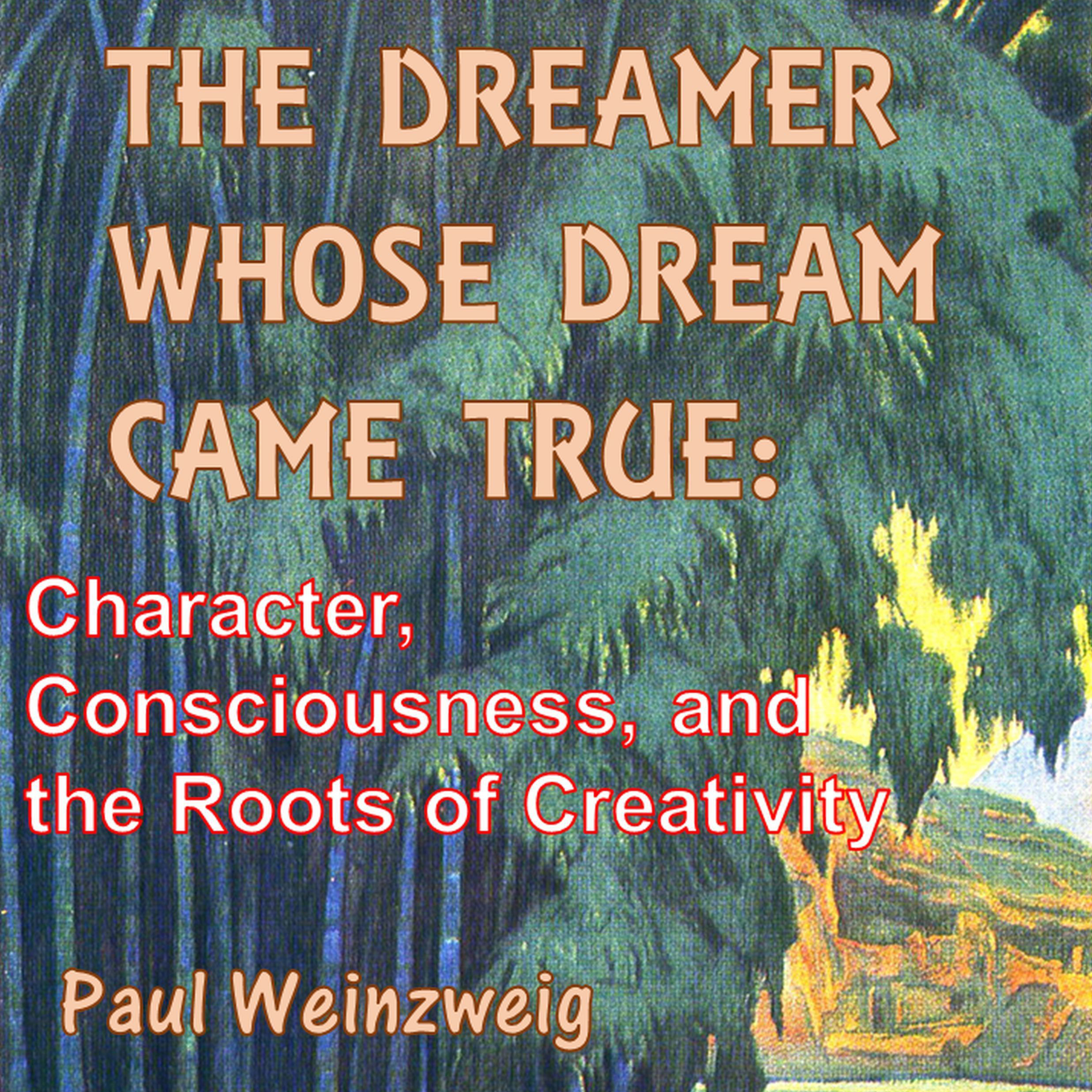 Printable The Dreamer Whose Dream Came True: Character, Consciousness, and the Roots of Creativity Audiobook Cover Art