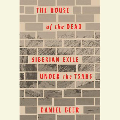 The House of the Dead: Siberian Exile Under the Tsars Audiobook, by