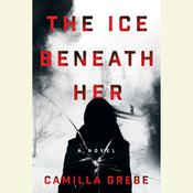 The Ice Beneath Her: A Novel, by Camilla Grebe