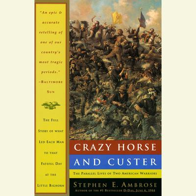 Crazy Horse and Custer: The Parallel Lives of Two American Warriors Audiobook, by