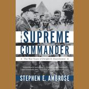 The Supreme Commander: The War Years of Dwight D. Eisenhower Audiobook, by Stephen E. Ambrose