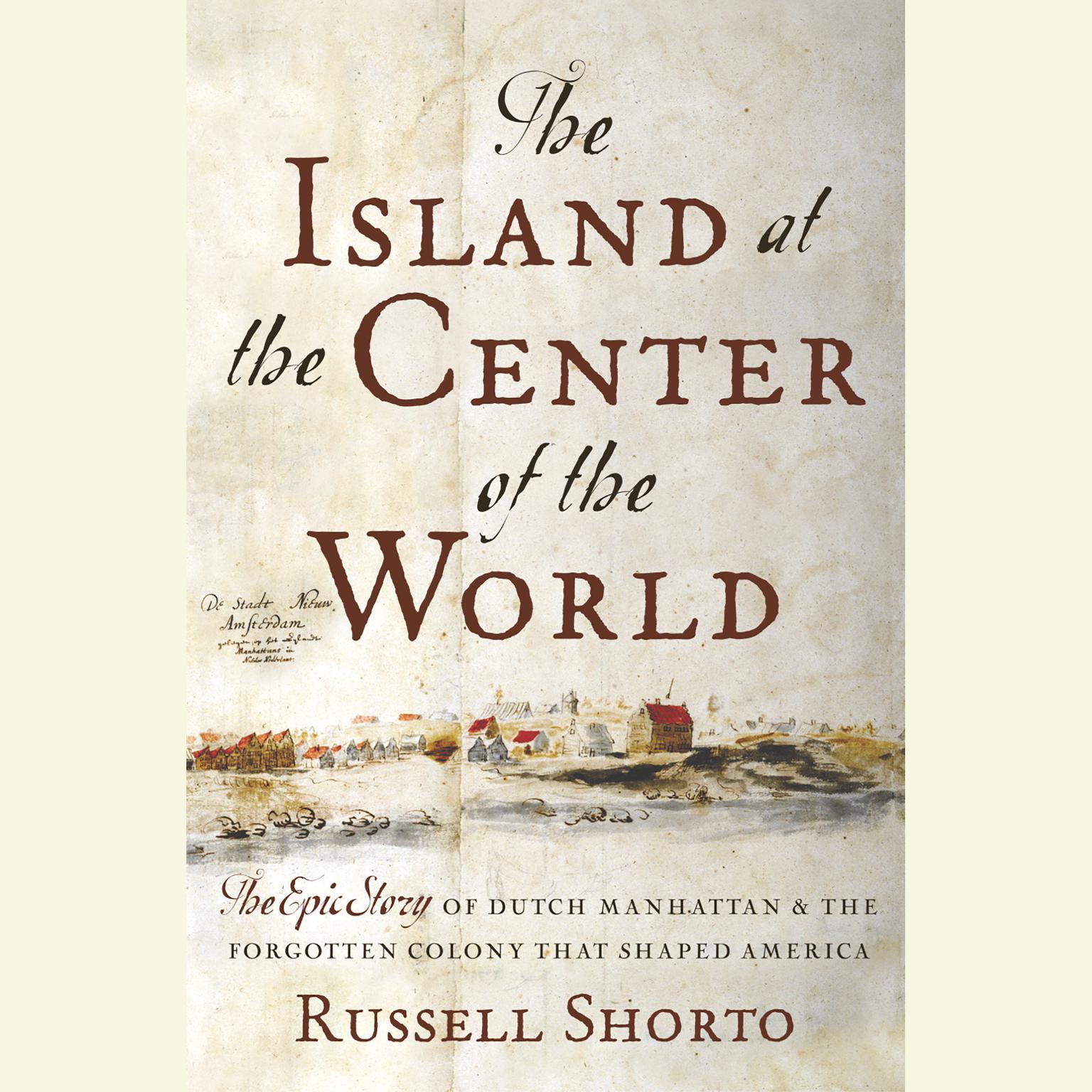 Printable The Island at the Center of the World: The Epic Story of Dutch Manhattan, the Forgotten Colony that Shaped America Audiobook Cover Art