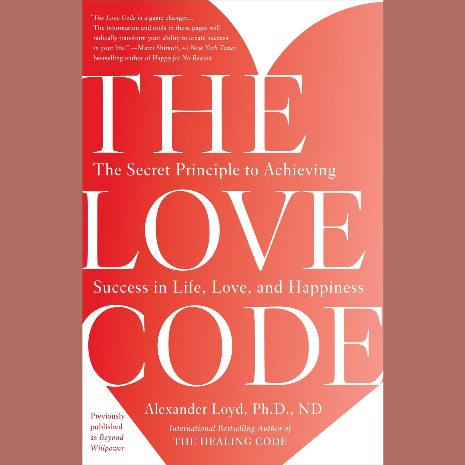 Printable The Love Code: The Secret Principle to Achieving Success in Life, Love, and Happiness Audiobook Cover Art