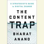 The Content Trap: A Strategists Guide to Digital Change Audiobook, by Bharat Anand