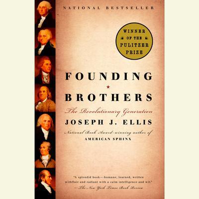 Founding Brothers: The Revolutionary Generation Audiobook, by Joseph J. Ellis