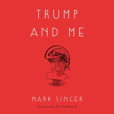 Trump and Me Audiobook, by Mark Singer