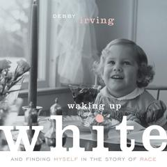 Waking Up White: and Finding Myself in the Story of Race Audiobook, by Debby Irving
