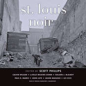 St. Louis Noir, by Scott Phillips, Various Authors